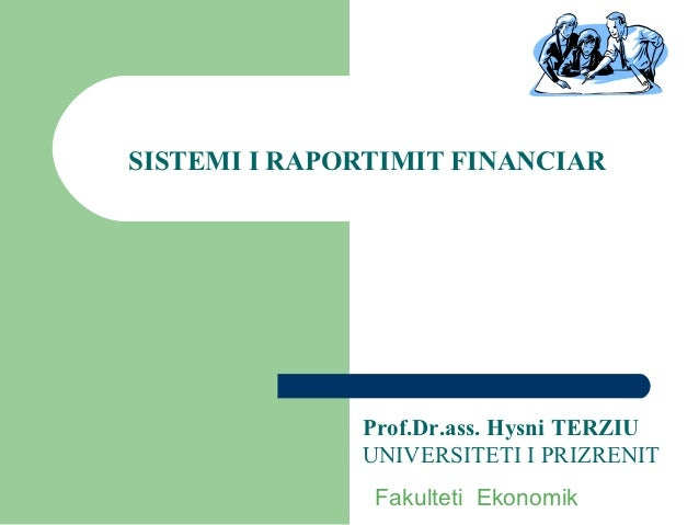 SISTEMI I RAPORTIMIT FINANCIAR              Prof.Dr.ass. Hysni TERZIU              UNIVERSITETI I PRIZRENIT               ...