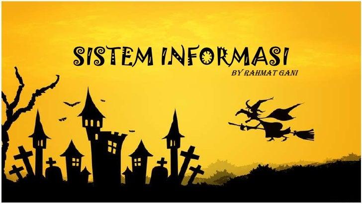 SISTEM INFORMASI           By Rahmat Gani