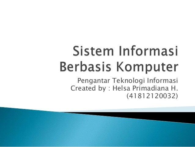 Pengantar Teknologi InformasiCreated by : Helsa Primadiana H.(41812120032)