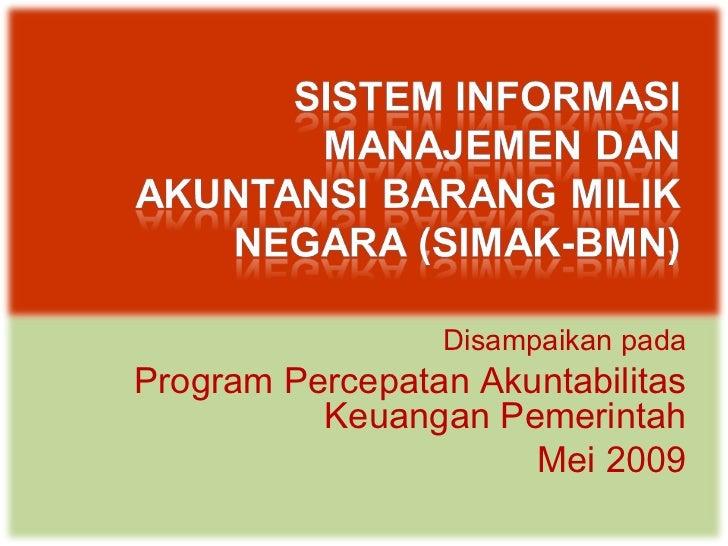 Disampaikan padaProgram Percepatan Akuntabilitas          Keuangan Pemerintah                      Mei 2009