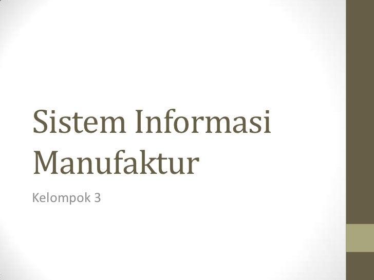 Sistem InformasiManufakturKelompok 3