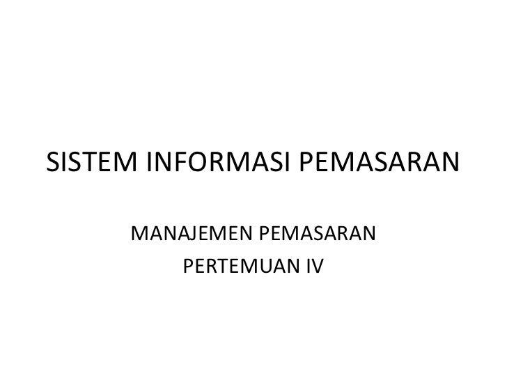 SISTEM INFORMASI PEMASARAN     MANAJEMEN PEMASARAN        PERTEMUAN IV