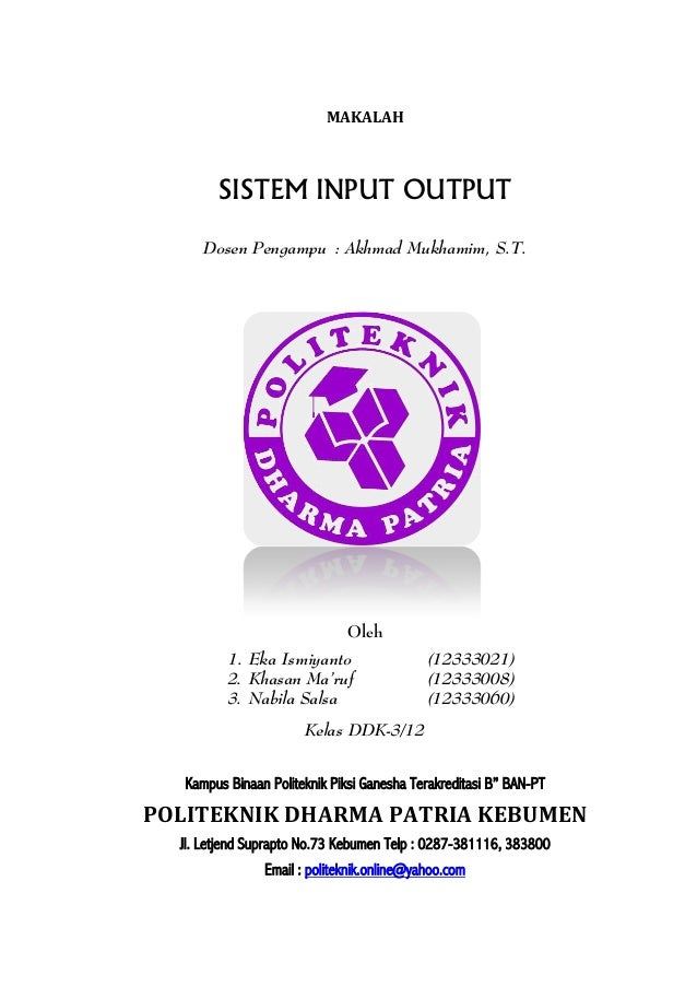 MAKALAH  SISTEM INPUT OUTPUT Dosen Pengampu : Akhmad Mukhamim, S.T.  Oleh 1. Eka Ismiyanto 2. Khasan Ma'ruf 3. Nabila Sals...
