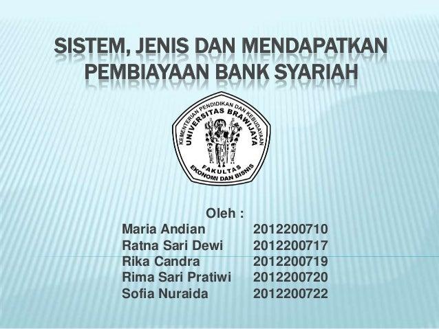SISTEM, JENIS DAN MENDAPATKAN   PEMBIAYAAN BANK SYARIAH                  Oleh :     Maria Andian          2012200710     R...