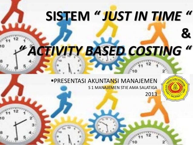 "SISTEM "" JUST IN TIME ""                         &"" ACTIVITY BASED COSTING ""     PRESENTASI AKUNTANSI MANAJEMEN           ..."