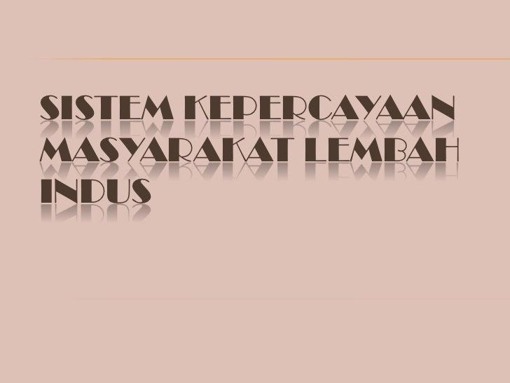 SISTEM KEPERCAYAAN MASYARAKAT LEMBAH INDUS<br />
