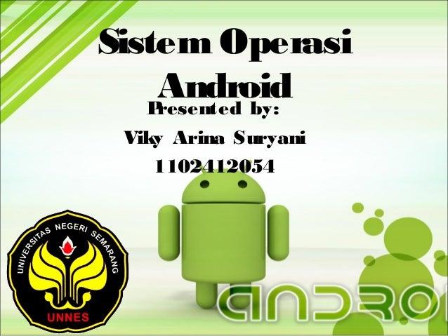 Sistem Operasi Android P resented by: Viky Arina Suryani 1102412054