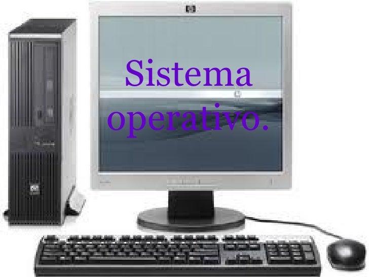 Sistema operativo.