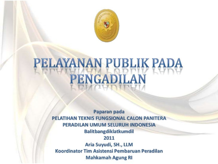 Paparan padaPELATIHAN TEKNIS FUNGSIONAL CALON PANITERA    PERADILAN UMUM SELURUH INDONESIA             Balitbangdiklatkumd...
