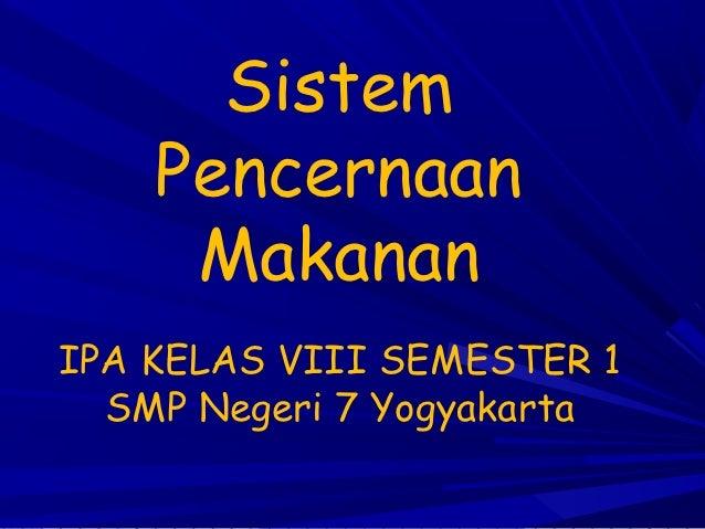 Sistem    Pencernaan     MakananIPA KELAS VIII SEMESTER 1  SMP Negeri 7 Yogyakarta