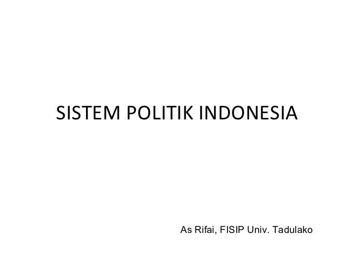 SISTEM POLITIK INDONESIA As Rifai, FISIP Univ. Tadulako