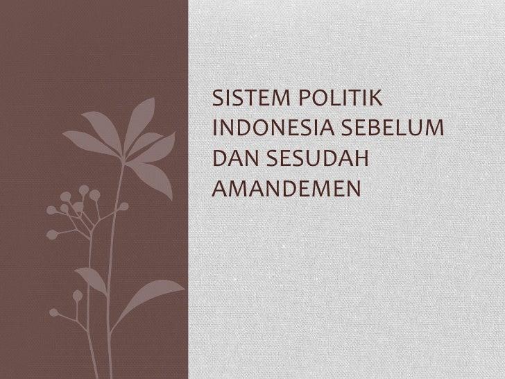 Sistem politik indonesia sebelum dan sesudah amandemen