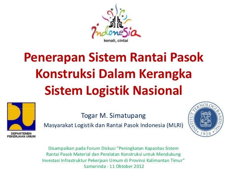 Penerapan Sistem Rantai Pasok  Konstruksi Dalam Kerangka   Sistem L i tik N i   Si t   Logistik Nasional                  ...