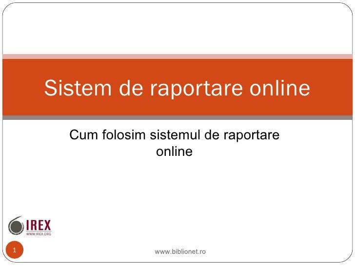 Sistem de raportare online      Cum folosim sistemul de raportare                   online1                  www.biblionet...