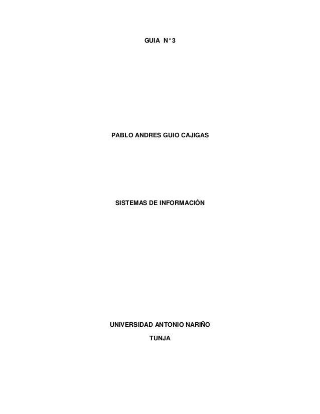 GUIA N° 3  PABLO ANDRES GUIO CAJIGAS  SISTEMAS DE INFORMACIÓN  UNIVERSIDAD ANTONIO NARIÑO TUNJA