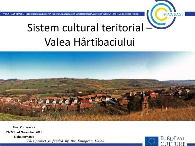 Sistem cultural teritorial – Valea Hârtibaciului  Final Conference 21-22th of November 2013 Sibiu, Romania