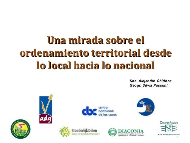 Una mirada sobre elUna mirada sobre elordenamiento territorial desdeordenamiento territorial desdelo local hacia lo nacion...