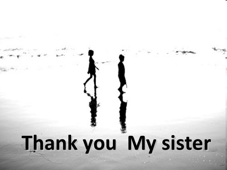 Thank you  My sister