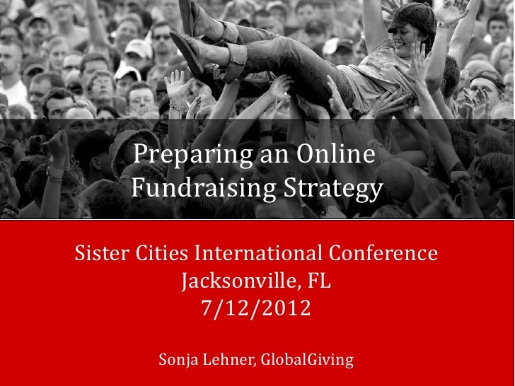 Preparing an Online     Fundraising StrategySister Cities International Conference            Jacksonville, FL            ...