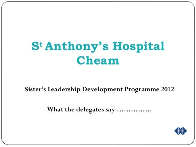 S Anthony's Hospital    t       CheamSister's Leadership Development Programme 2012        What the delegates say ……………