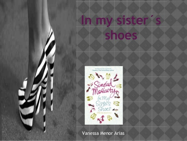 In my sister´s    shoesVanessa Menor Arias