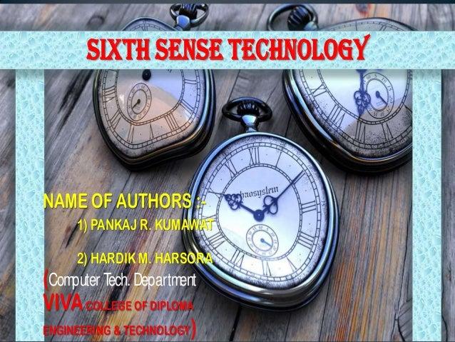 SIXTH SENSE TECHNOLOGY  NAME OF AUTHORS :1) PANKAJ R. KUMAWAT  2) HARDIK M. HARSORA  (Computer Tech. Department VIVA COLLE...