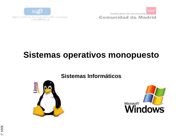 <ul>Sistemas operativos monopuesto </ul>Sistemas Informáticos