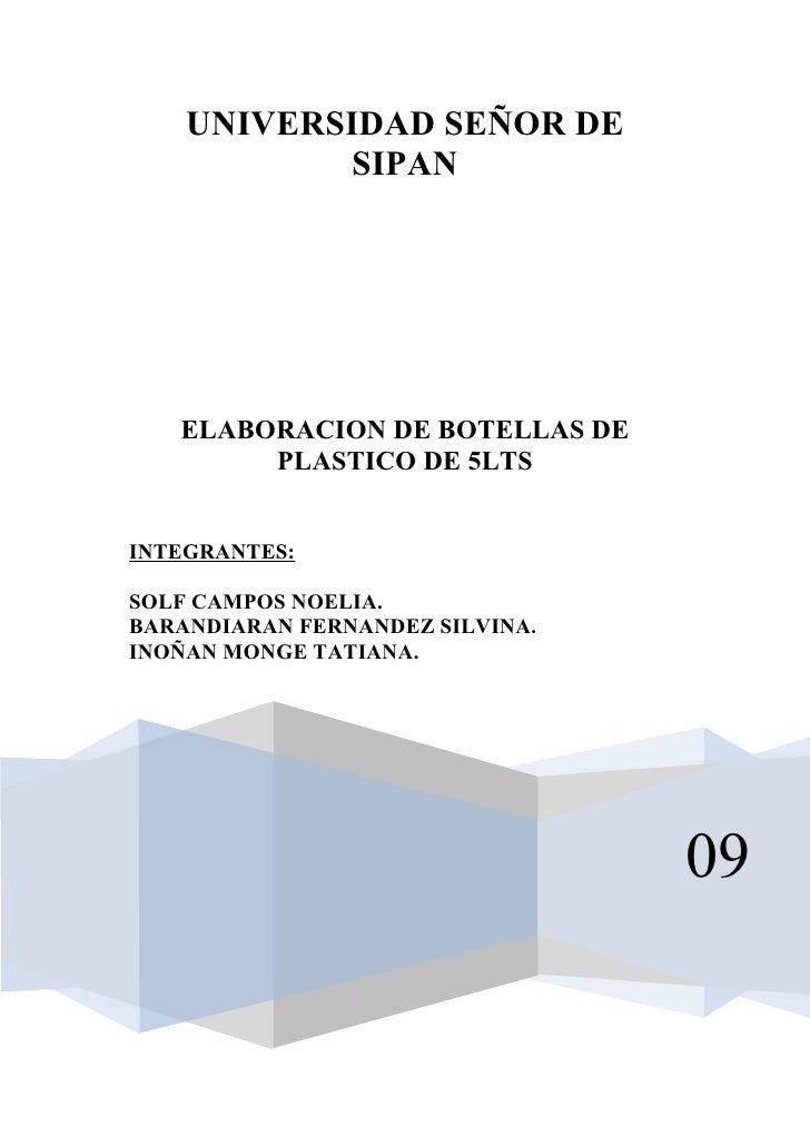 UNIVERSIDAD SEÑOR DE            SIPAN        ELABORACION DE BOTELLAS DE         PLASTICO DE 5LTS   INTEGRANTES:  SOLF CAMP...