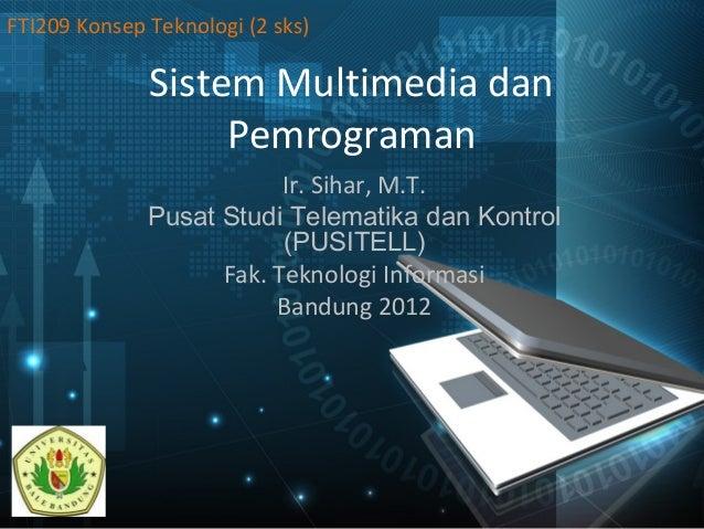 Sistem Multimedia dan Pemrograman Ir. Sihar, M.T. Pusat Studi Telematika dan Kontrol (PUSITELL) Fak. Teknologi Informasi B...