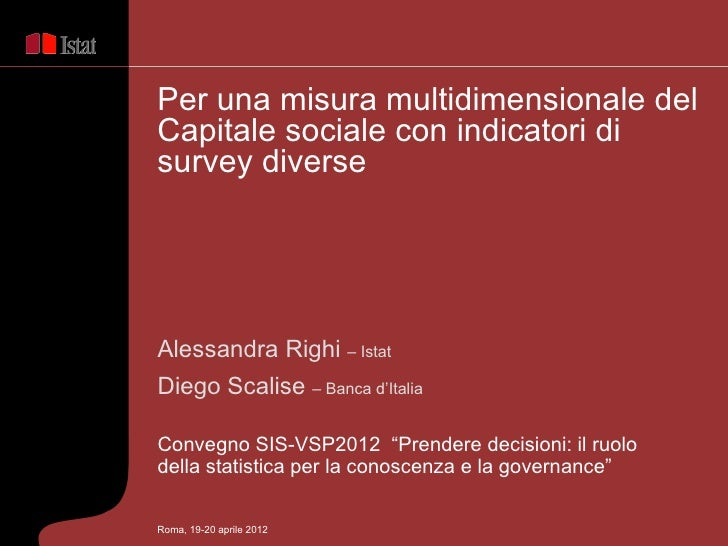 Per una misura multidimensionale delCapitale sociale con indicatori disurvey diverseAlessandra Righi – IstatDiego Scalise ...