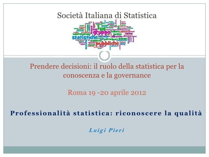 Società Italiana di Statistica     Prendere decisioni: il ruolo della statistica per la               conoscenza e la gove...