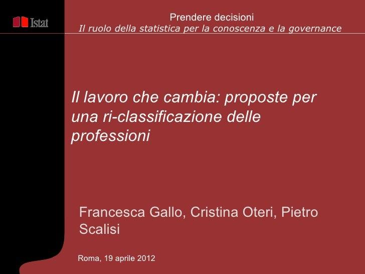 Prendere decisioni Il ruolo della statistica per la conoscenza e la governanceIl lavoro che cambia: proposte peruna ri-cla...