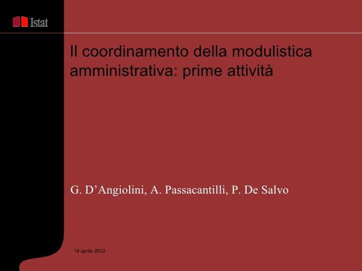 Il coordinamento della modulisticaamministrativa: prime attivitàG. D'Angiolini, A. Passacantilli, P. De Salvo19 aprile 2012