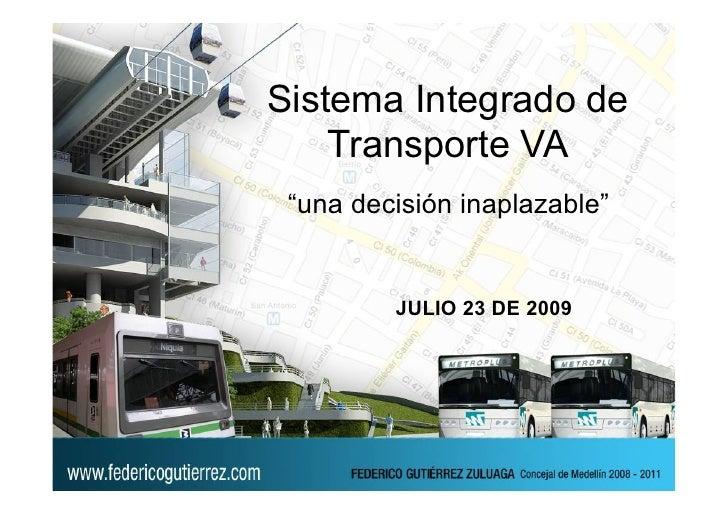 """Sistema Integrado de     Transporte VA  """"una decisión inaplazable""""            JULIO 23 DE 2009"""