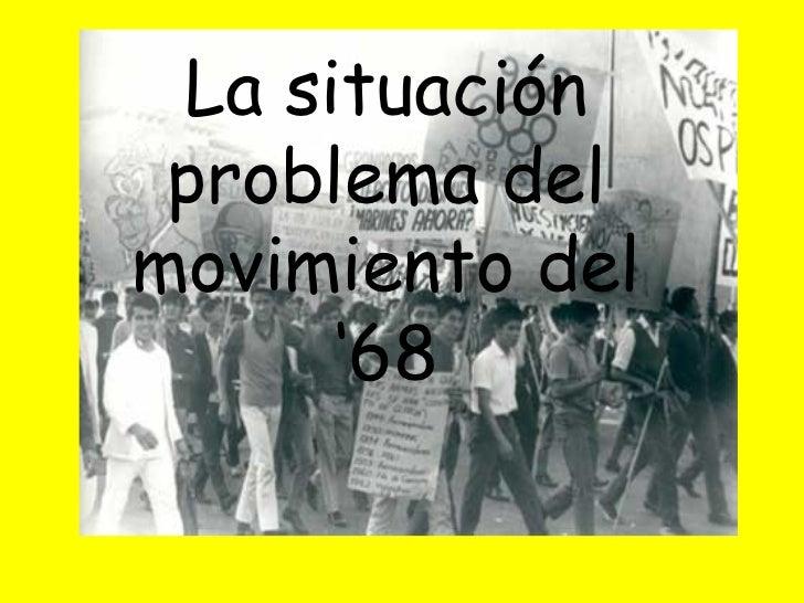 La situación problema del movimiento del '68