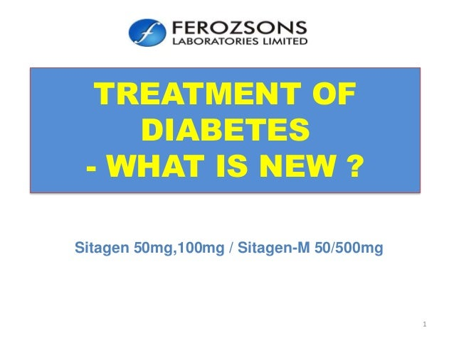 TREATMENT OF DIABETES - WHAT IS NEW ? Sitagen 50mg,100mg / Sitagen-M 50/500mg 1