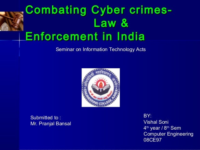 Combating Cyber crimes-Combating Cyber crimes- Law &Law & Enforcement in IndiaEnforcement in India Seminar on Information ...