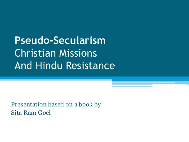 Pseudo-Secularism Christian Missions And Hindu ResistancePresentation based on a book bySita Ram Goel