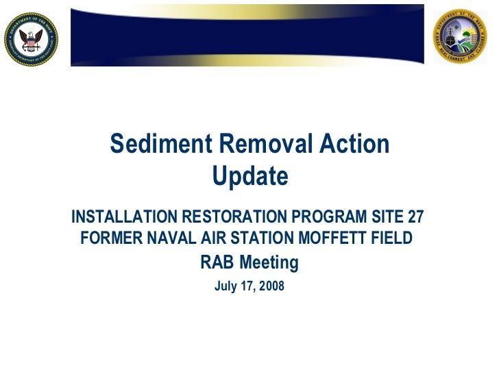 Sediment Removal Action Update INSTALLATION RESTORATION PROGRAM SITE 27  FORMER NAVAL AIR STATION MOFFETT FIELD   RAB Meet...