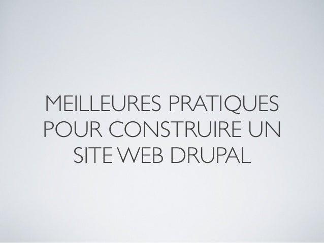 MEILLEURES PRATIQUES POUR CONSTRUIRE UN SITE WEB DRUPAL
