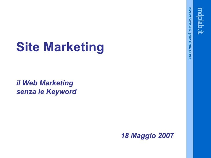 Site Marketing il  Web Marketing senza  le Keyword 18  Maggio   2007