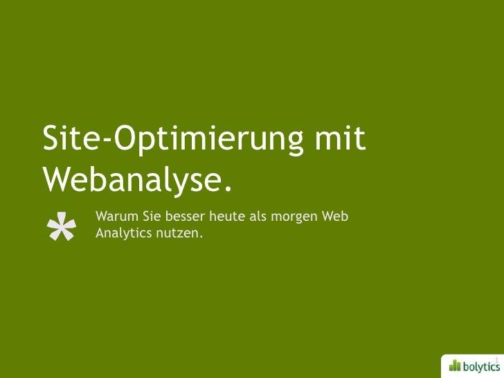 Site-Optimierung mit Webanalyse.<br />Warum Sie besser heute als morgen Web Analytics nutzen.<br />1<br />