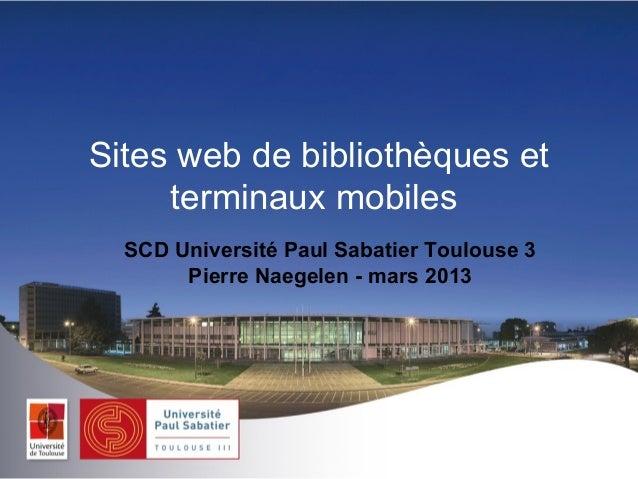 Sites web de bibliothèques et     terminaux mobiles  SCD Université Paul Sabatier Toulouse 3       Pierre Naegelen - mars ...