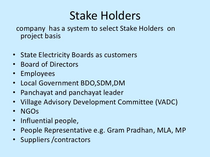 Stake Holders<br />company  has a system to select Stake Holders  on project basis<br /><ul><li>State Electricity Boards a...