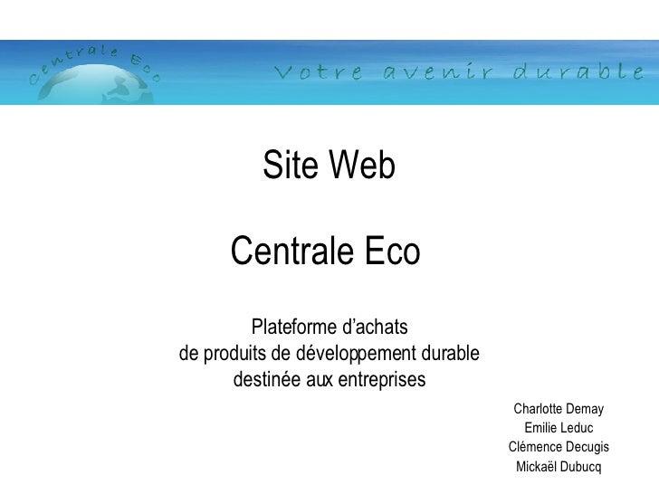 Charlotte Demay Emilie Leduc Clémence Decugis Mickaël Dubucq Site Web Centrale Eco   Plateforme d'achats de produits de dé...