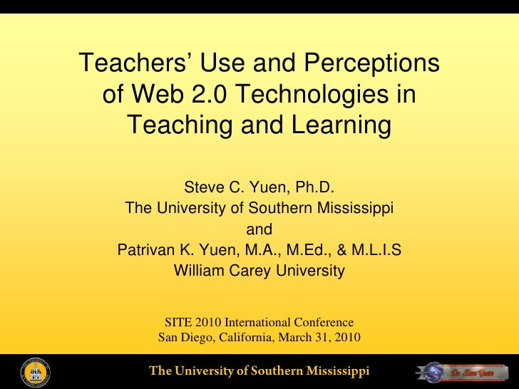 Teachers' Use and Perceptions   of Web 2.0 Technologies in     Teaching and Learning              Steve C. Yuen, Ph.D.    ...