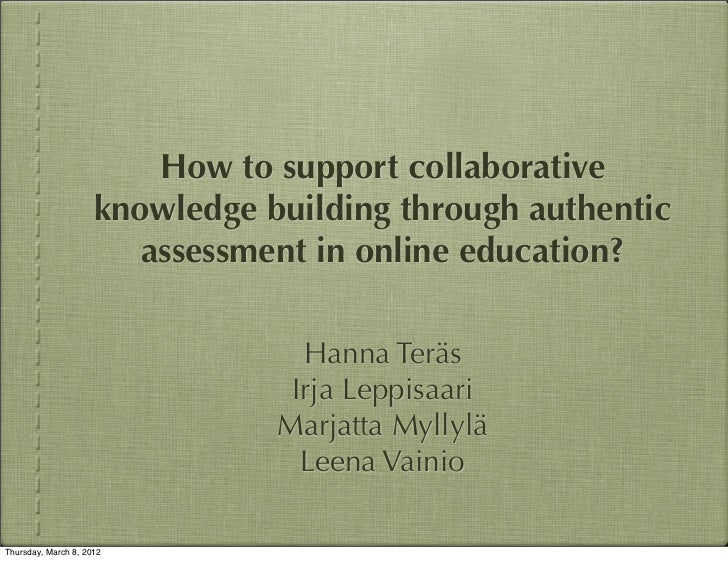 How to support collaborative                     knowledge building through authentic                        assessment in...
