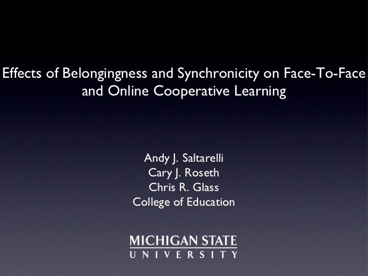 Effects of Belongingness and Synchronicity on Face-To-Face              and Online Cooperative Learning                   ...