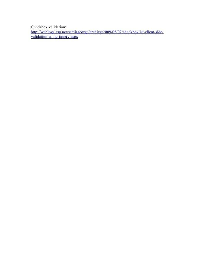 Checkbox validation:http://weblogs.asp.net/samirgeorge/archive/2009/05/02/checkboxlist-client-side-validation-using-jquery...