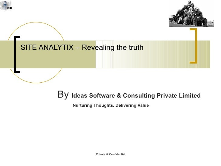 SITE ANALYTIX – Revealing the truth By  Ideas Software & Consulting Private Limited Nurturing Thoughts. Delivering Value P...